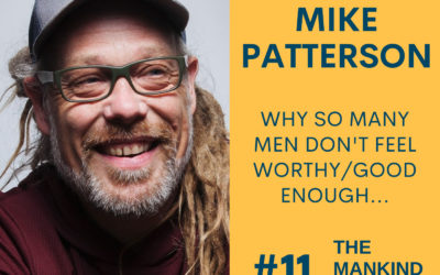 Why So Many Men Don't Feel Worthy/Good Enough   Mike Patterson   Ep #011