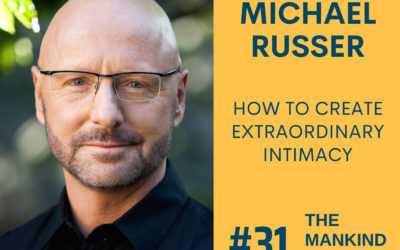 How To Create Extraordinary Intimacy   Michael Russer   Ep #031